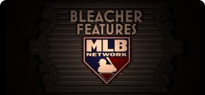 MLB Network Bleacher Features